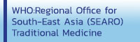 World Health Organization: Regional Office for South-East Asia (SEARO) -Traditional Medicine